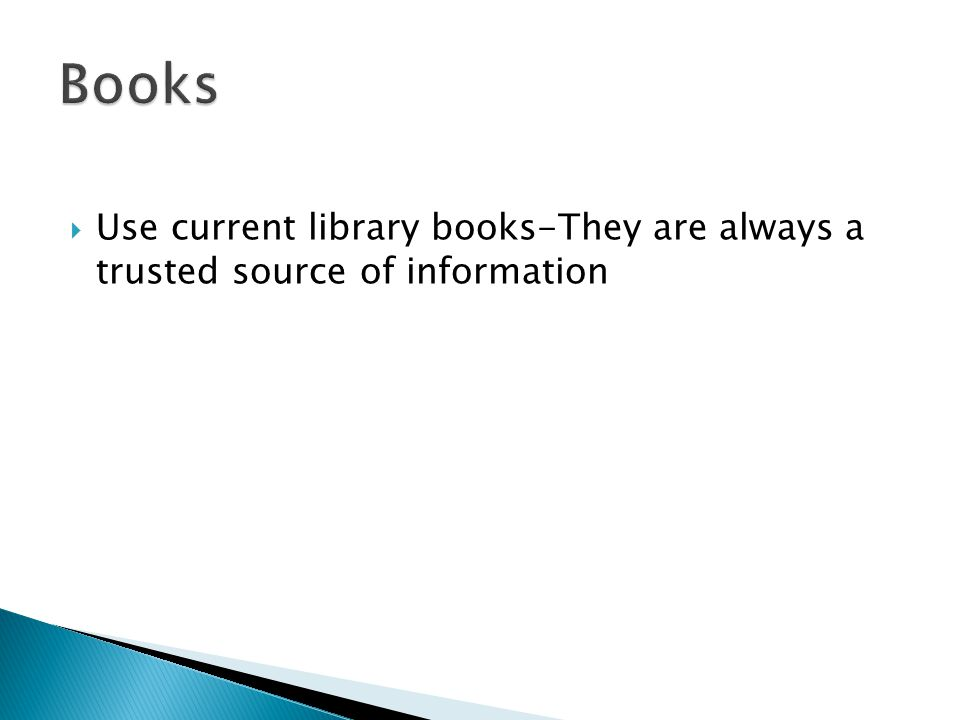 Books Use current library books-They are always a trusted source of information. How does a book get into our library