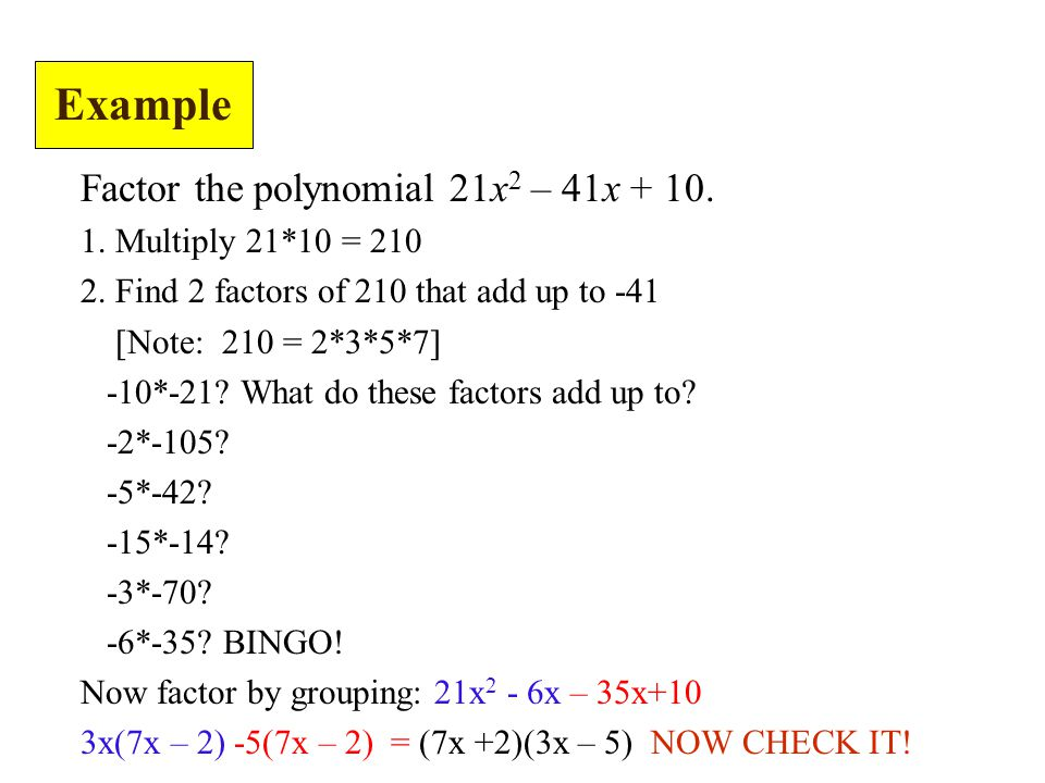 Example Factor the polynomial 21x2 – 41x + 10. 1. Multiply 21*10 = 210