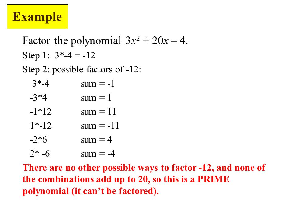 Example Factor the polynomial 3x2 + 20x – 4. Step 1: 3*-4 = -12