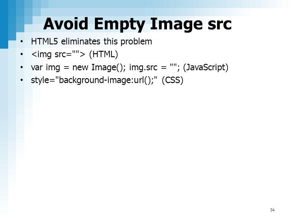 Avoid Empty Image src HTML5 eliminates this problem