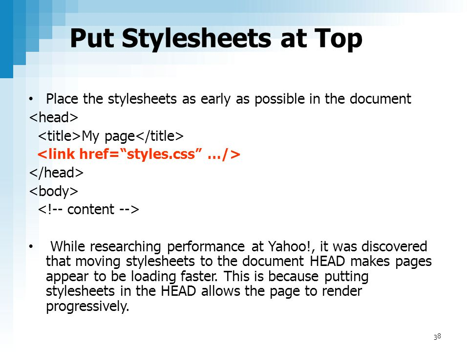 Put Stylesheets at Top Place the stylesheets as early as possible in the document. <head> <title>My page</title>