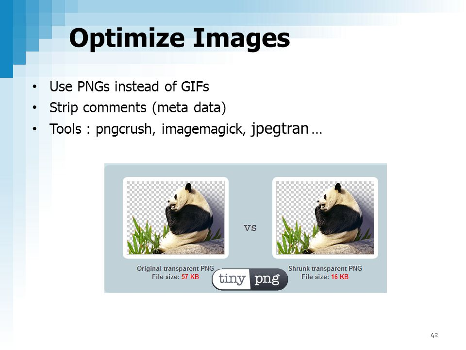 Optimize Images Use PNGs instead of GIFs Strip comments (meta data)