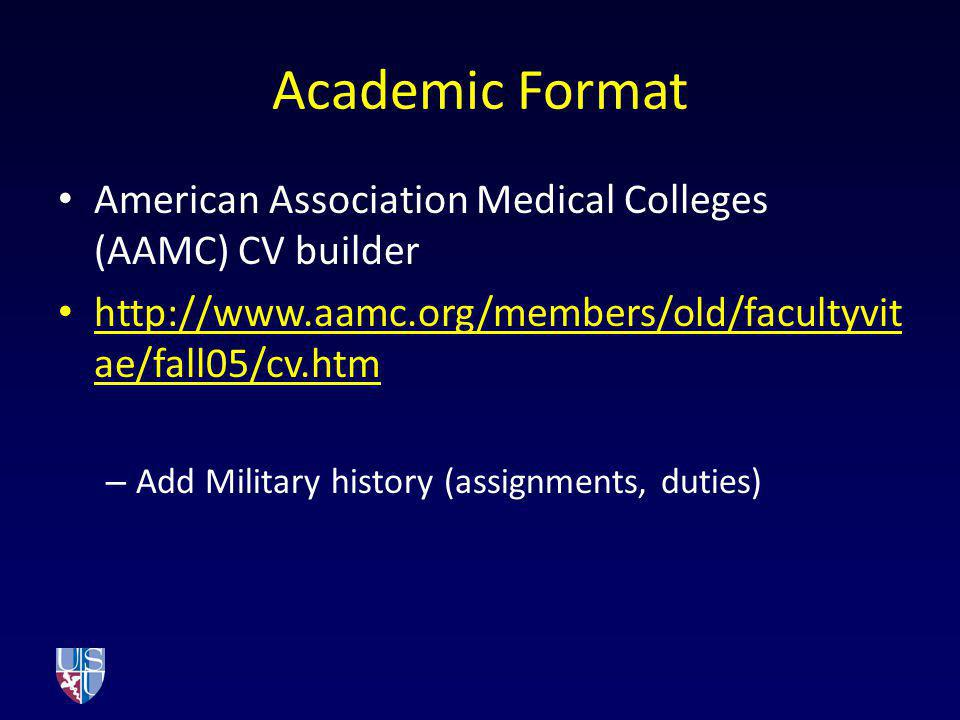 Academic Format American Association Medical Colleges (AAMC) CV builder. http://www.aamc.org/members/old/facultyvitae/fall05/cv.htm.