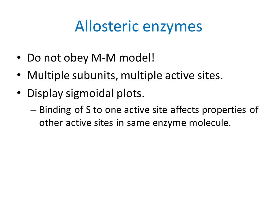 Allosteric enzymes Do not obey M-M model!