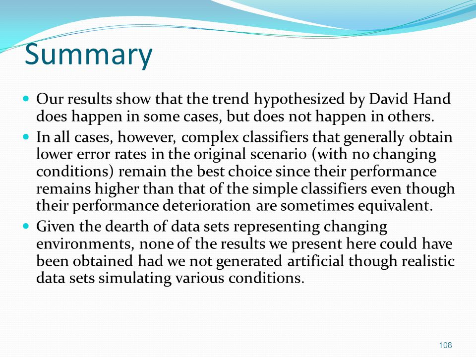 Summary Our results show that the trend hypothesized by David Hand does happen in some cases, but does not happen in others.