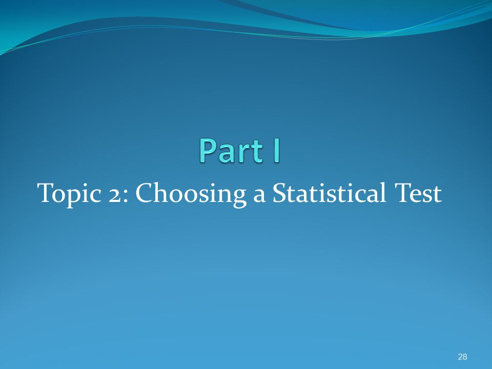 Topic 2: Choosing a Statistical Test