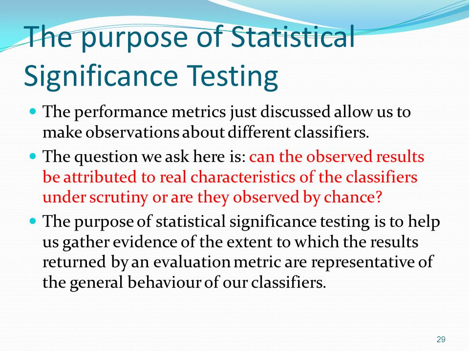 The purpose of Statistical Significance Testing