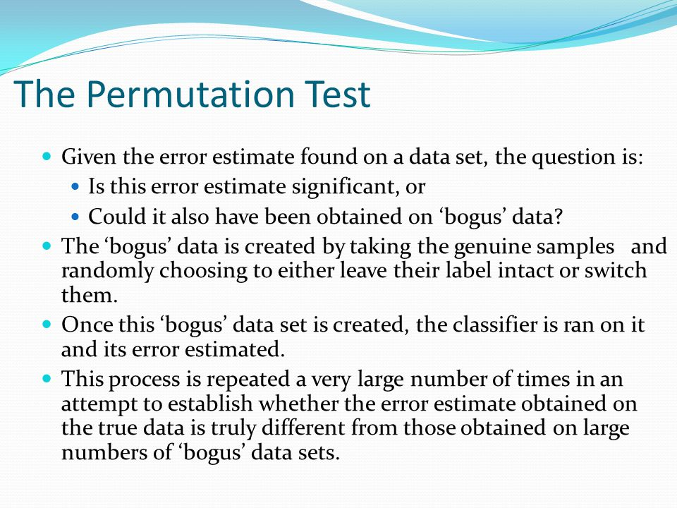 The Permutation Test Given the error estimate found on a data set, the question is: Is this error estimate significant, or.