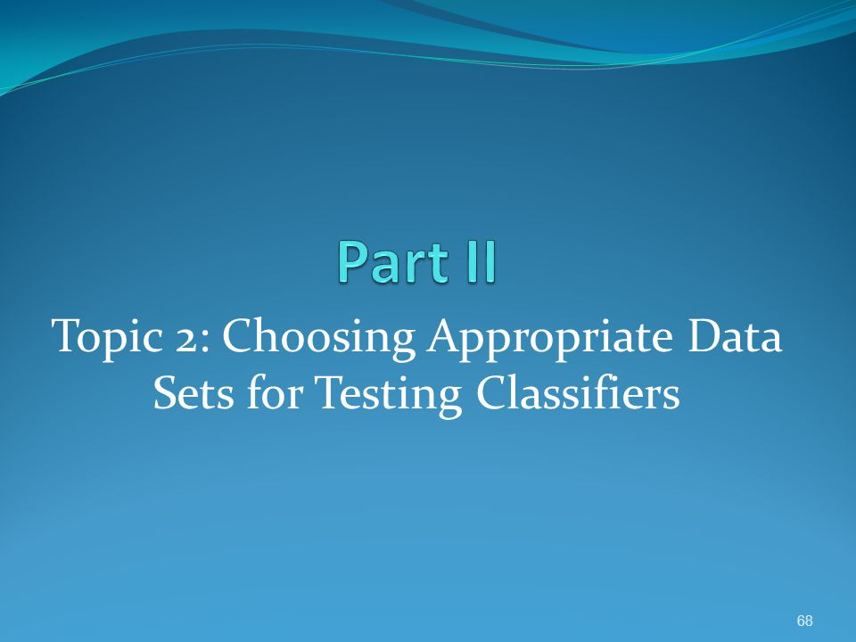 Topic 2: Choosing Appropriate Data Sets for Testing Classifiers