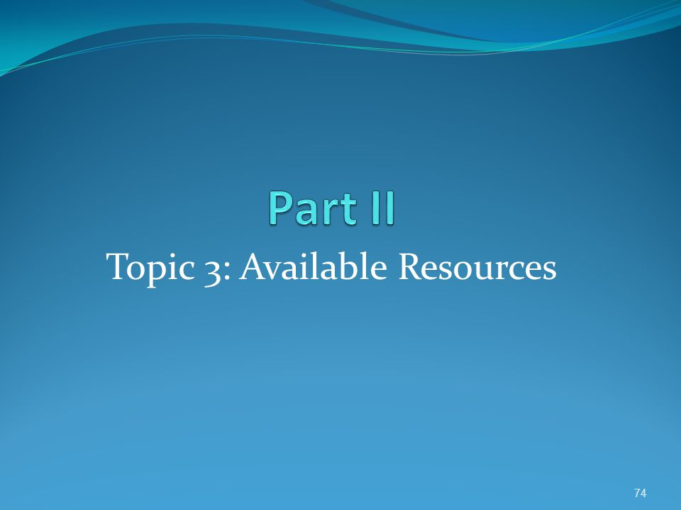 Topic 3: Available Resources