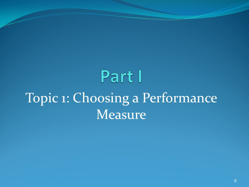 Topic 1: Choosing a Performance Measure