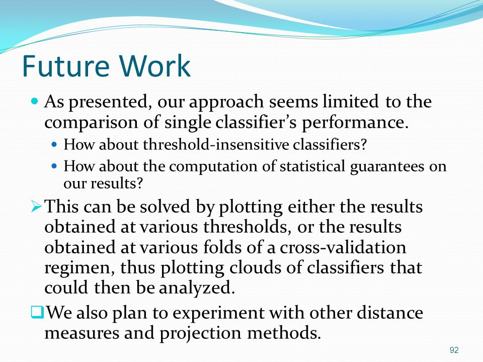 Future Work As presented, our approach seems limited to the comparison of single classifier's performance.