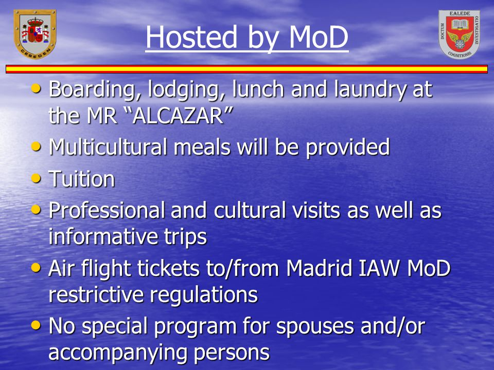 Hosted by MoD Boarding, lodging, lunch and laundry at the MR ALCAZAR
