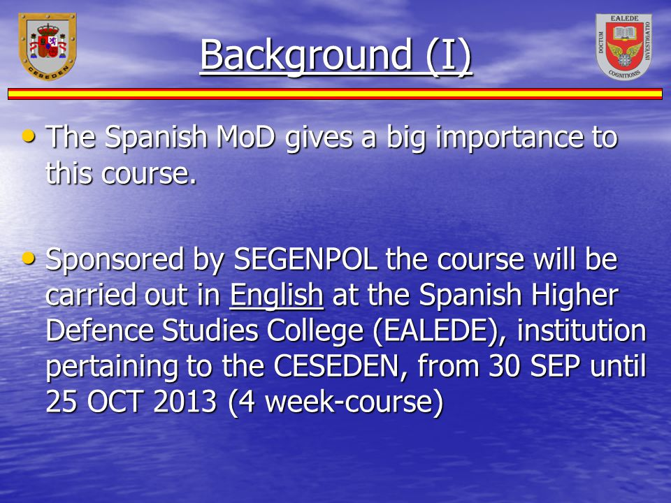 Background (I) The Spanish MoD gives a big importance to this course.