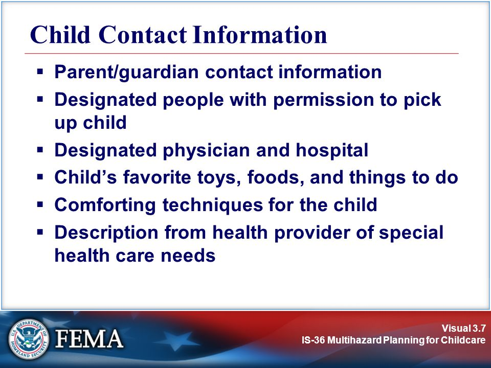 Child Contact Information Parent/guardian contact information. Designated people with permission to pick up child.