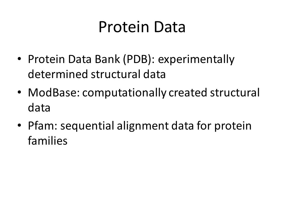 Protein Data Protein Data Bank (PDB): experimentally determined structural data. ModBase: computationally created structural data.