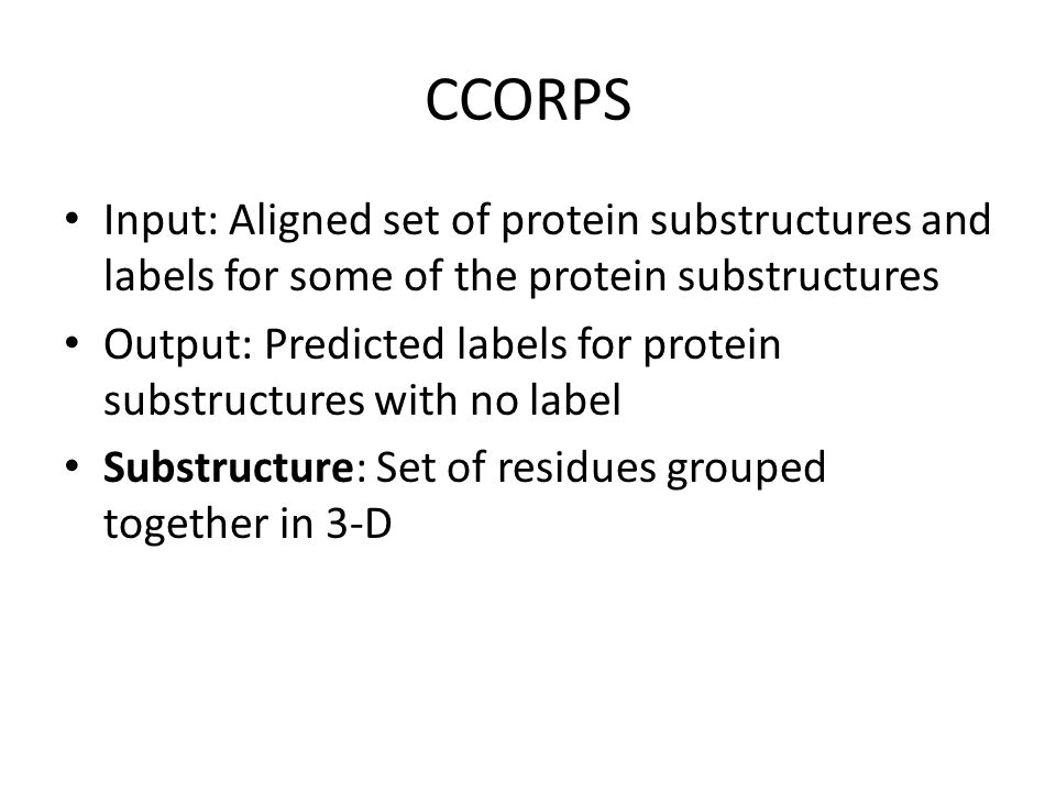 CCORPS Input: Aligned set of protein substructures and labels for some of the protein substructures.
