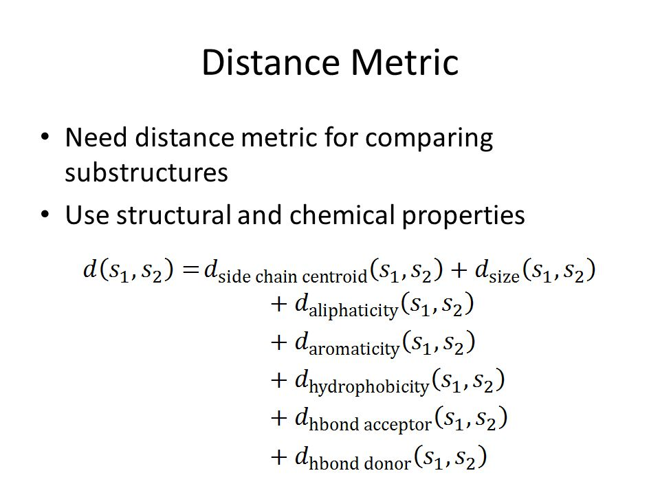 Distance Metric Need distance metric for comparing substructures