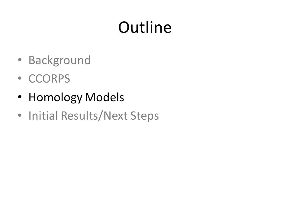 Outline Background CCORPS Homology Models Initial Results/Next Steps