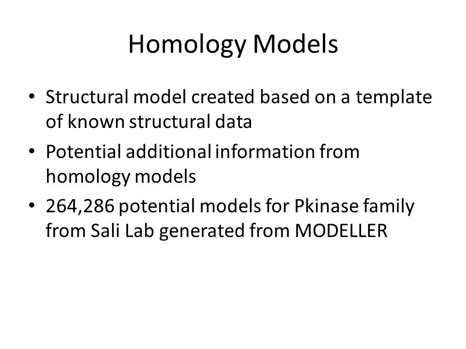 Homology Models Structural model created based on a template of known structural data. Potential additional information from homology models.