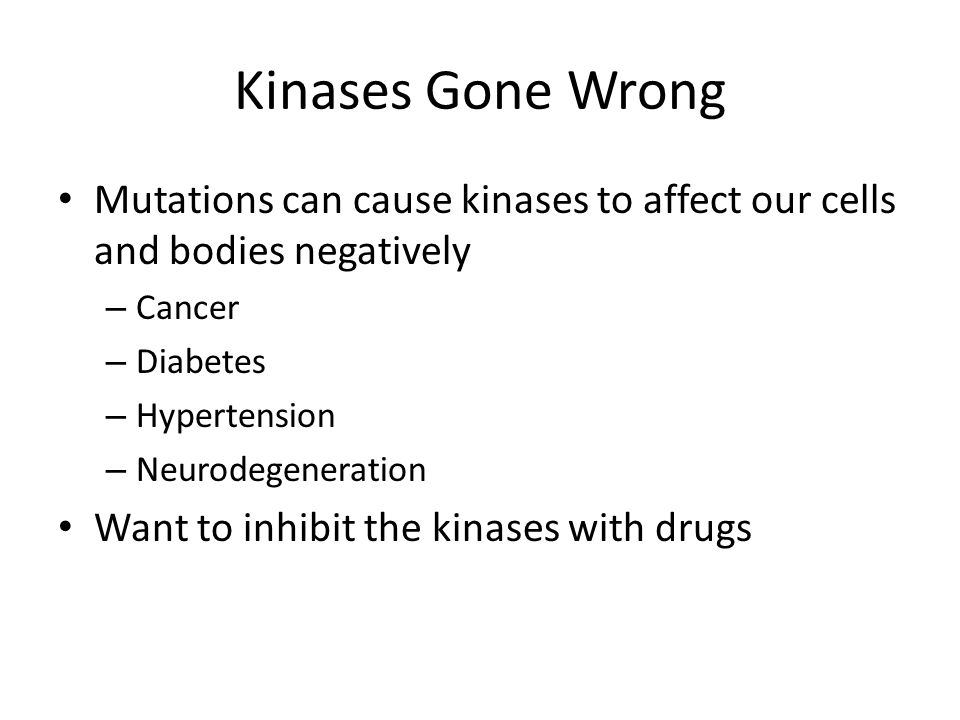 Kinases Gone Wrong Mutations can cause kinases to affect our cells and bodies negatively. Cancer. Diabetes.