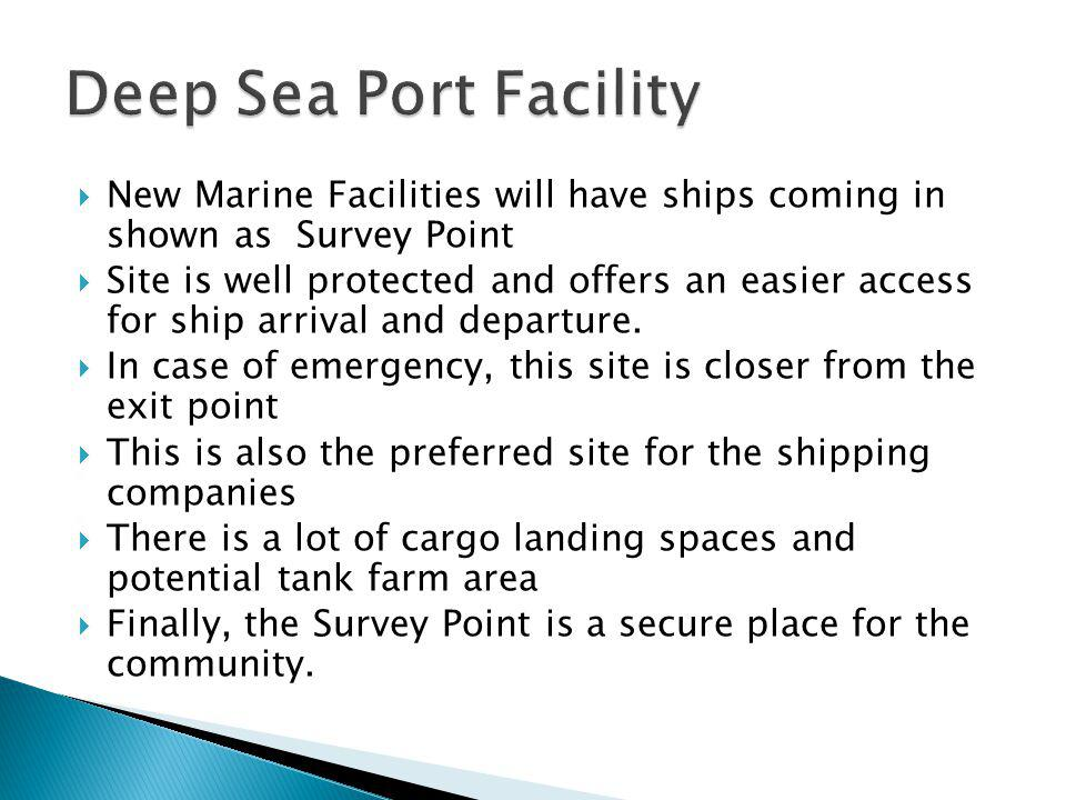 Deep Sea Port Facility New Marine Facilities will have ships coming in shown as Survey Point.