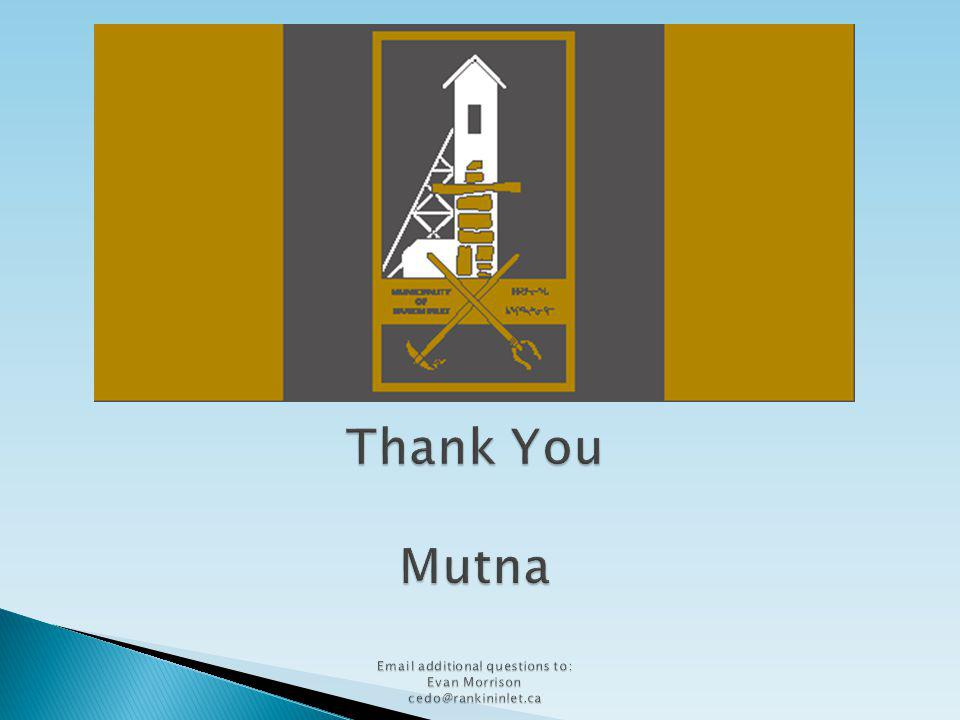 Thank You Mutna Email additional questions to: Evan Morrison cedo@rankininlet.ca