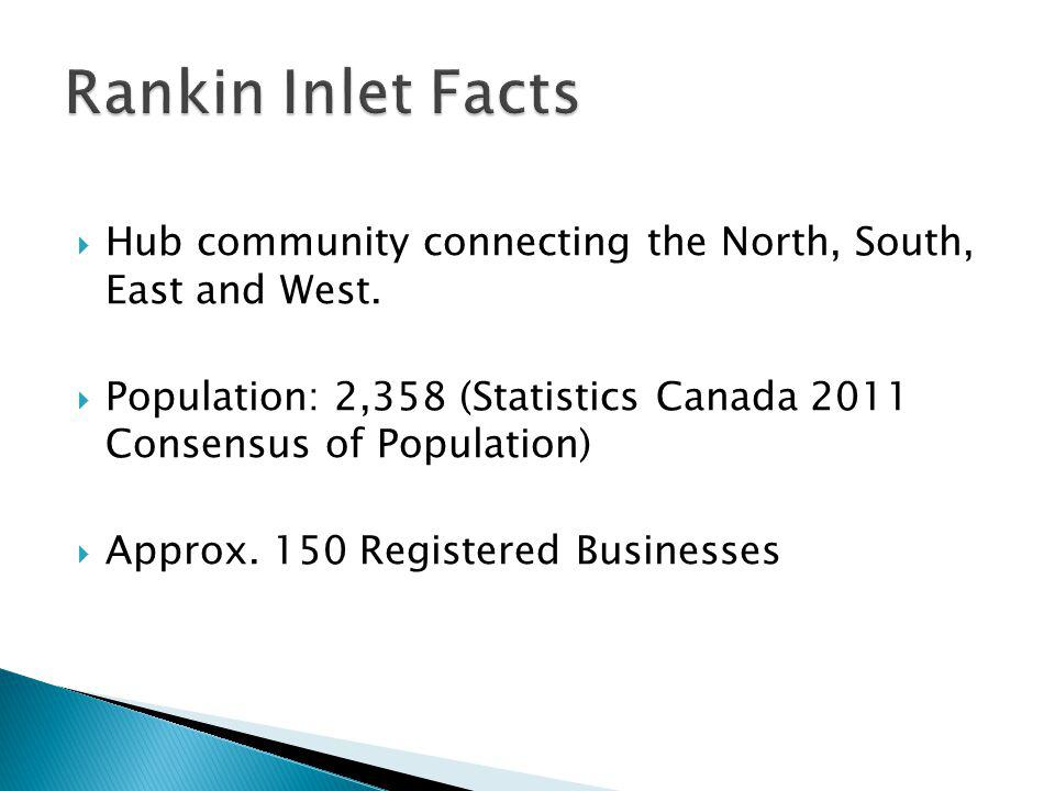 Rankin Inlet Facts Hub community connecting the North, South, East and West. Population: 2,358 (Statistics Canada 2011 Consensus of Population)