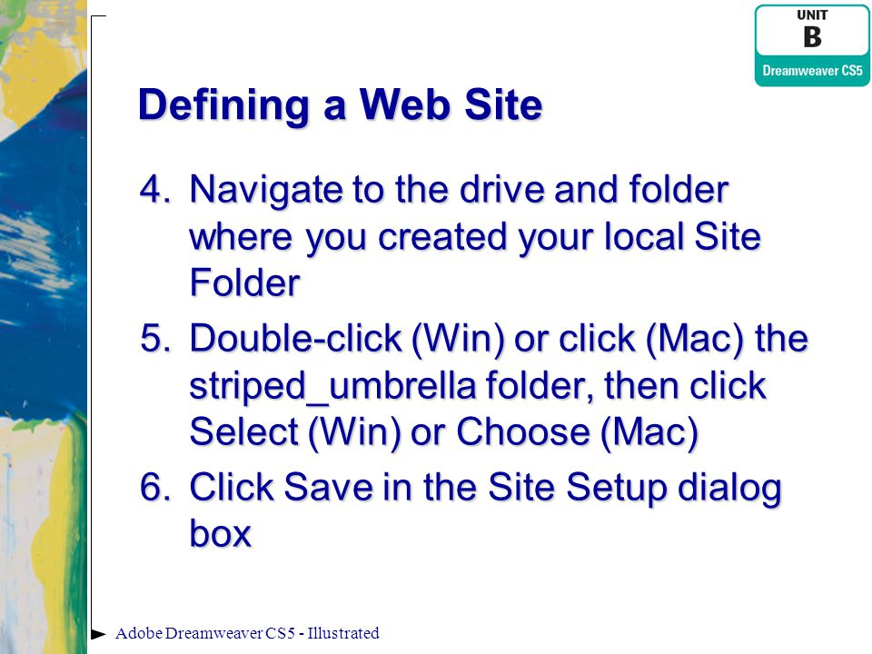 Defining a Web Site Navigate to the drive and folder where you created your local Site Folder.