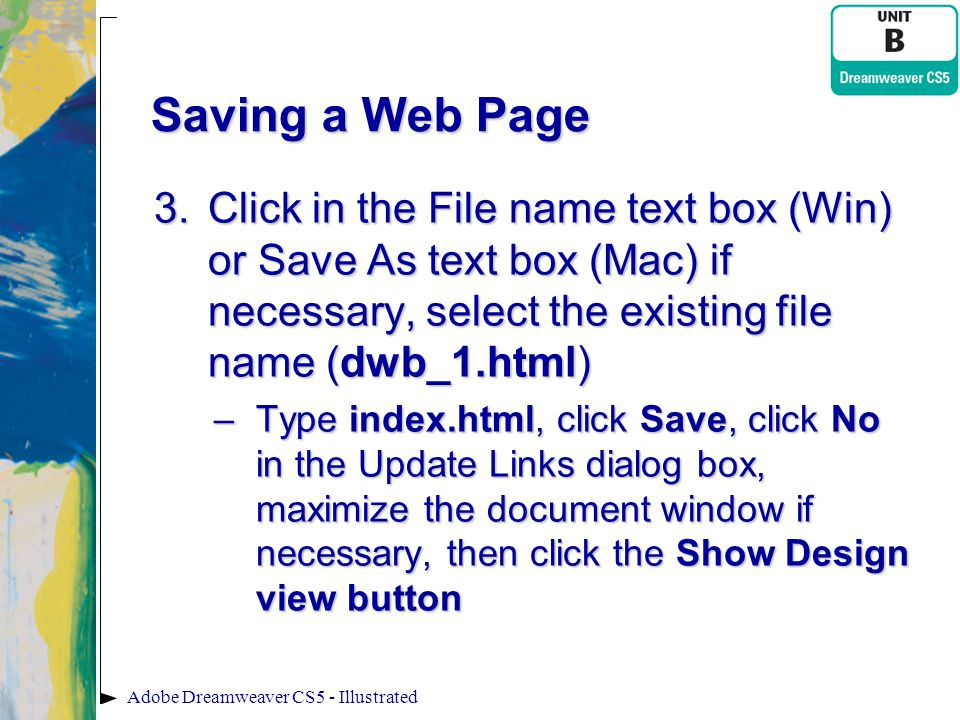 Saving a Web Page Click in the File name text box (Win) or Save As text box (Mac) if necessary, select the existing file name (dwb_1.html)