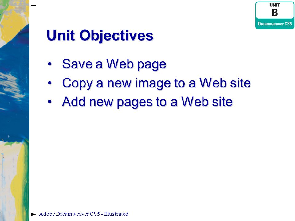 Unit Objectives Save a Web page Copy a new image to a Web site