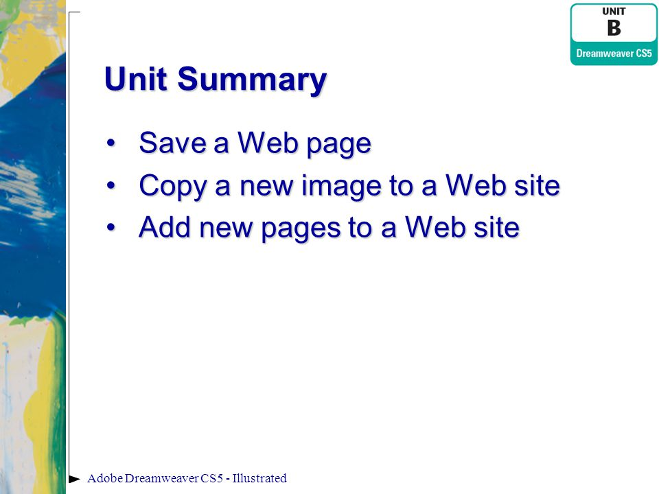 Unit Summary Save a Web page Copy a new image to a Web site