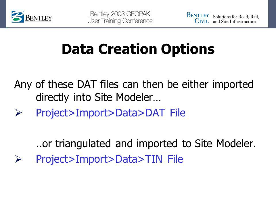 Data Creation Options Any of these DAT files can then be either imported directly into Site Modeler…