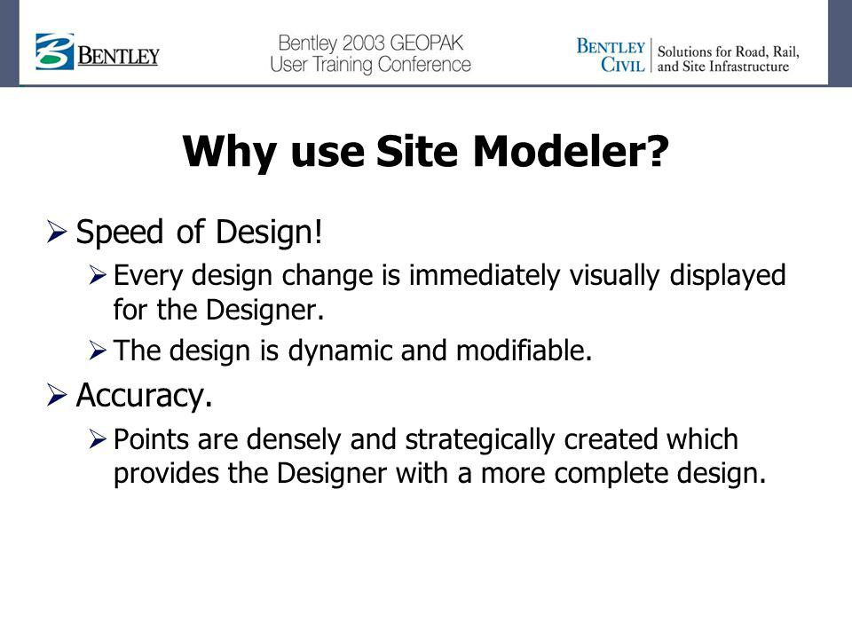 Why use Site Modeler Speed of Design! Accuracy.