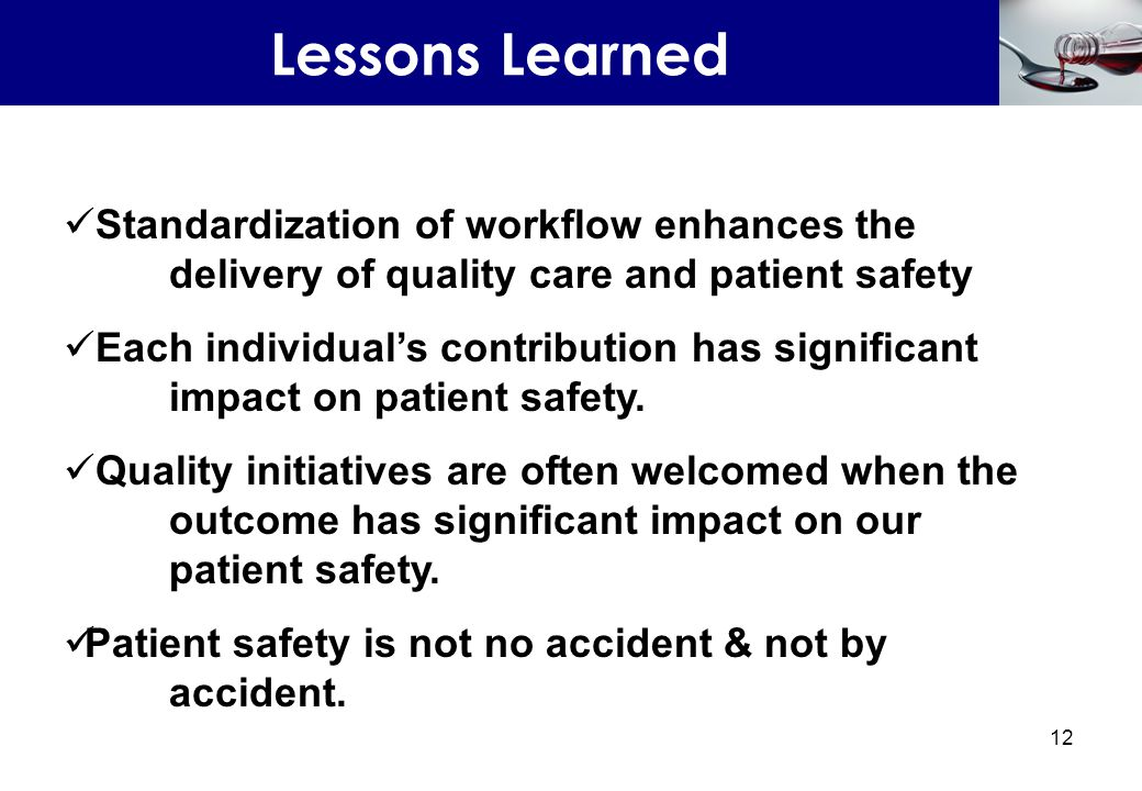 Lessons Learned Standardization of workflow enhances the delivery of quality care and patient safety.