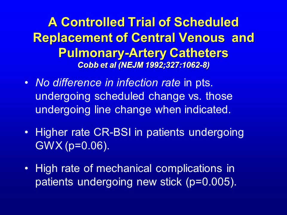A Controlled Trial of Scheduled Replacement of Central Venous and Pulmonary-Artery Catheters Cobb et al (NEJM 1992;327:1062-8)