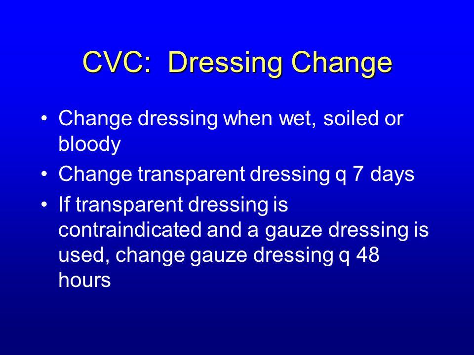 CVC: Dressing Change Change dressing when wet, soiled or bloody