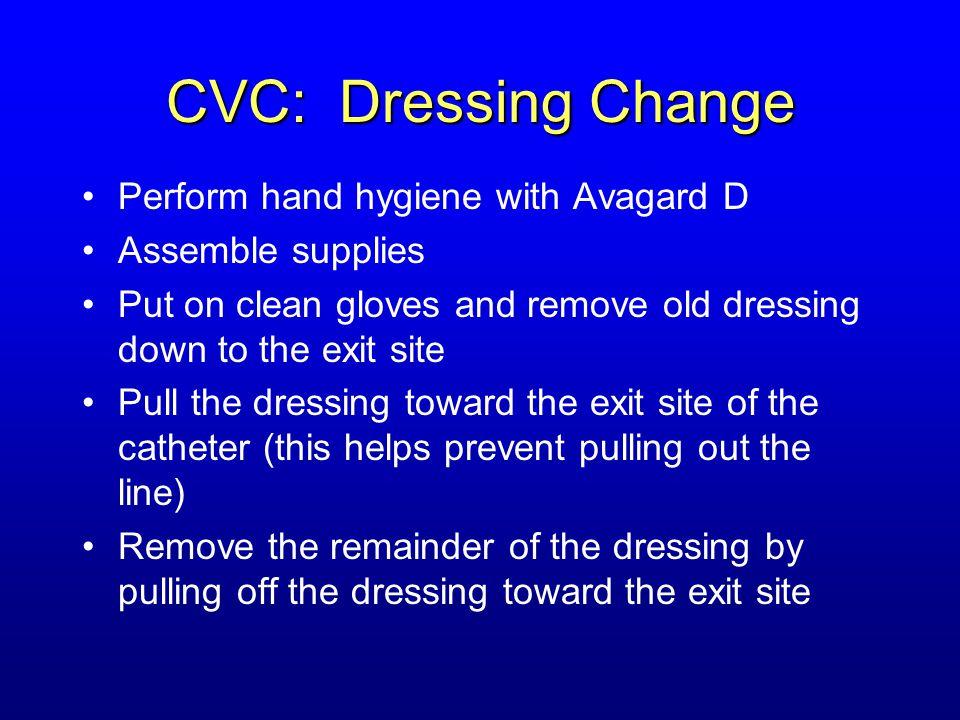 CVC: Dressing Change Perform hand hygiene with Avagard D
