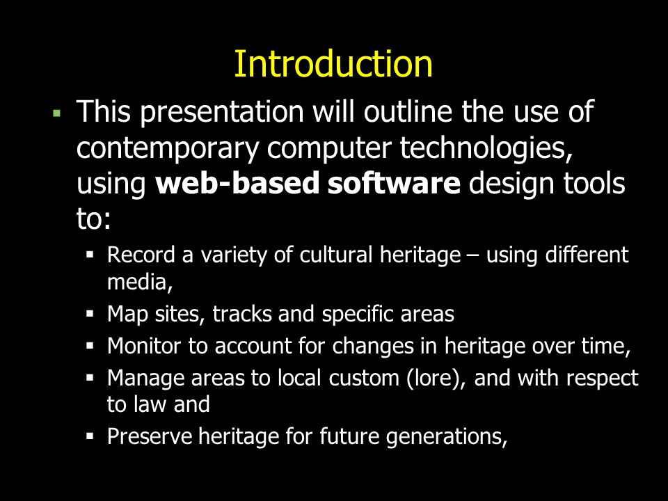 Introduction This presentation will outline the use of contemporary computer technologies, using web-based software design tools to: