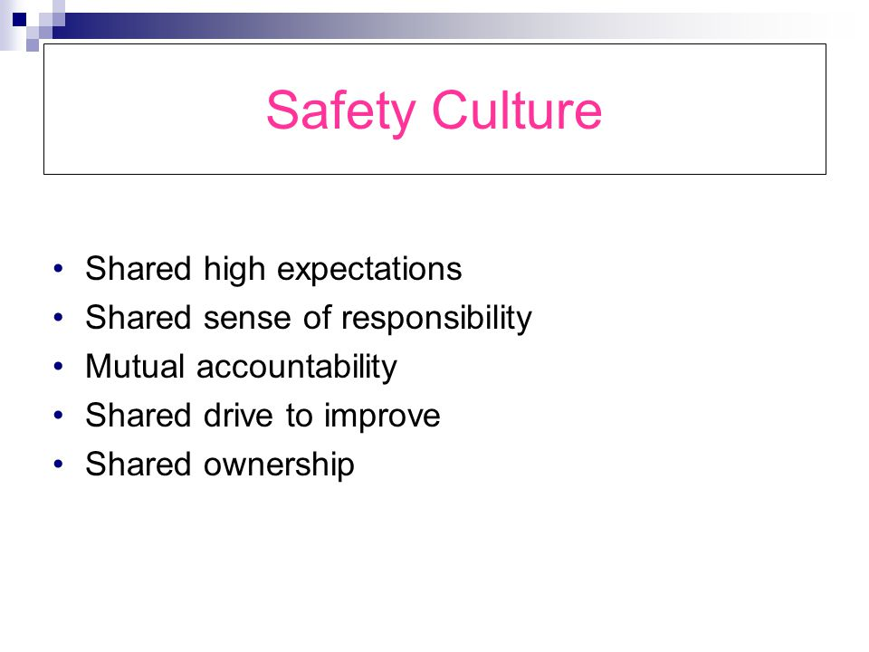 Safety Culture Shared high expectations Shared sense of responsibility