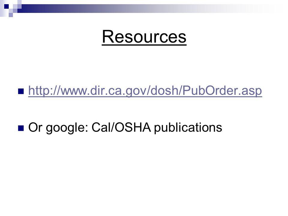 Resources http://www.dir.ca.gov/dosh/PubOrder.asp