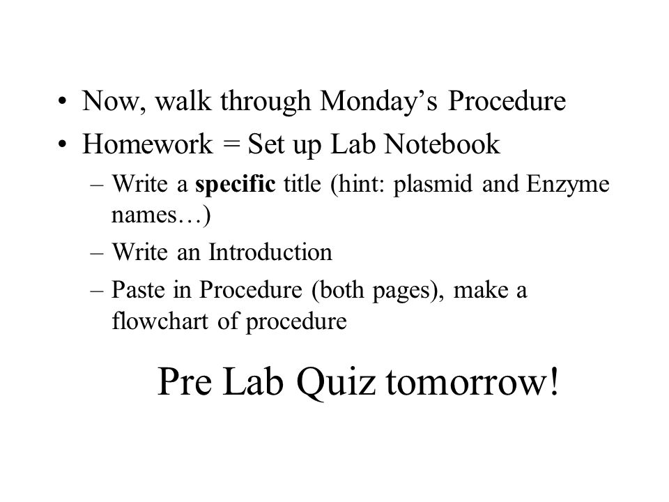 Pre Lab Quiz tomorrow! Now, walk through Monday's Procedure