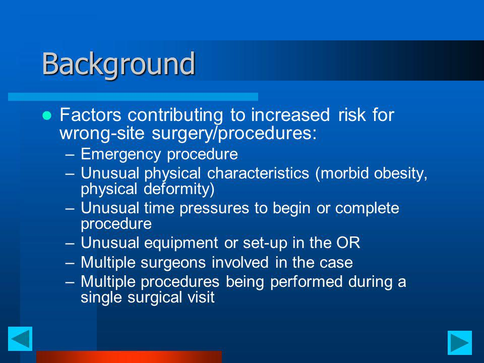 Background Factors contributing to increased risk for wrong-site surgery/procedures: Emergency procedure.