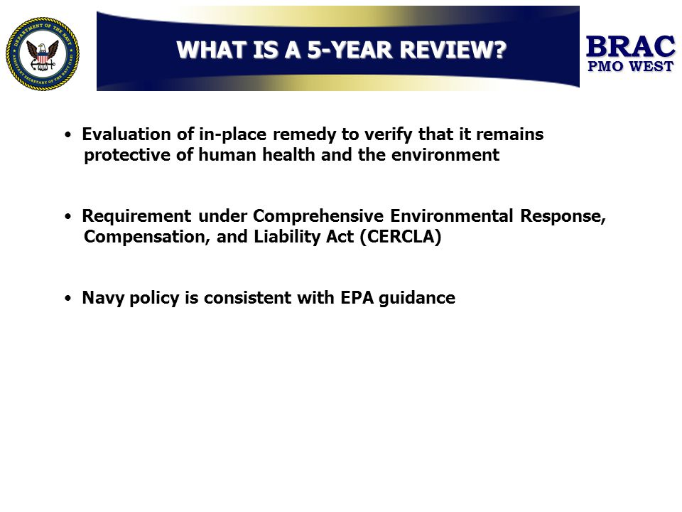 WHAT IS A 5-YEAR REVIEW Evaluation of in-place remedy to verify that it remains protective of human health and the environment.