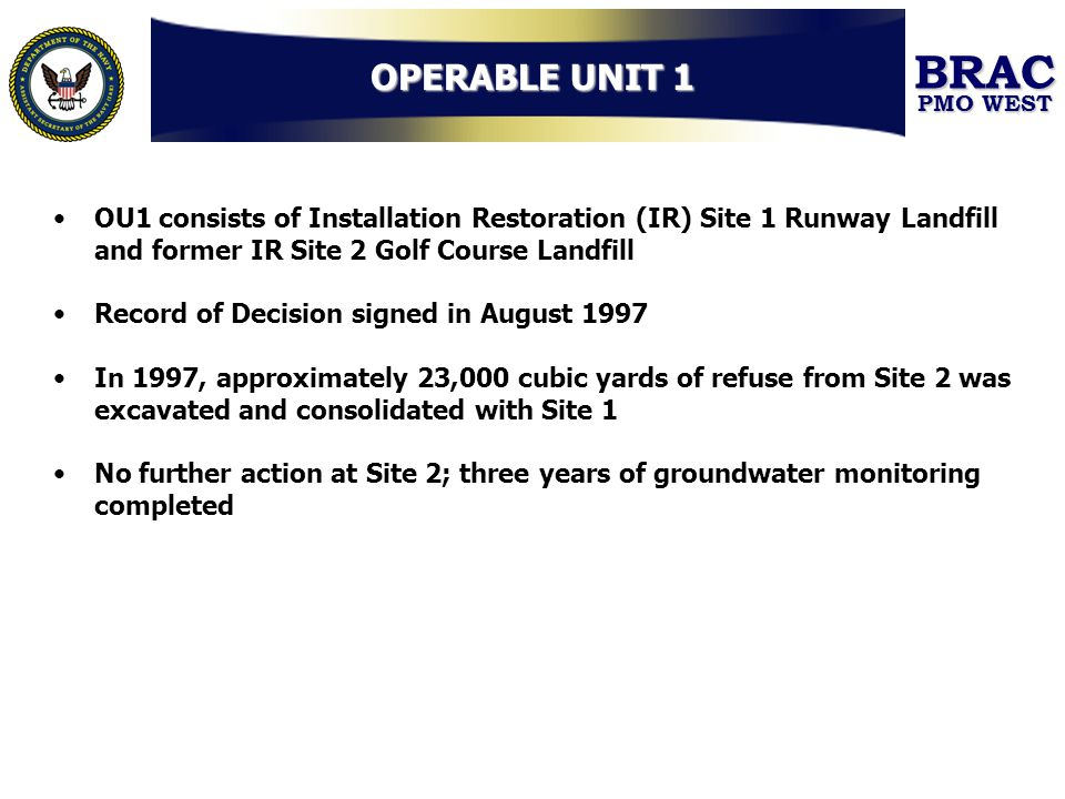 OPERABLE UNIT 1 OU1 consists of Installation Restoration (IR) Site 1 Runway Landfill and former IR Site 2 Golf Course Landfill.