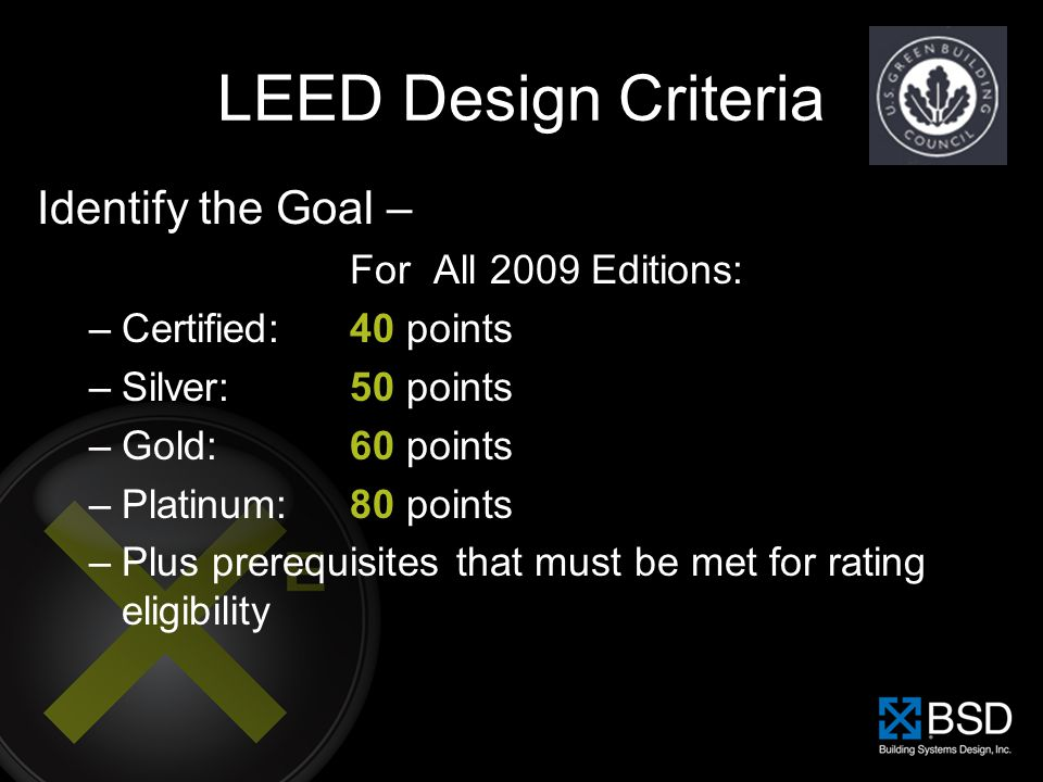 LEED Design Criteria Identify the Goal – For All 2009 Editions: