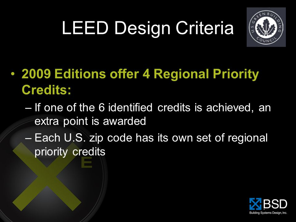 LEED Design Criteria 2009 Editions offer 4 Regional Priority Credits: