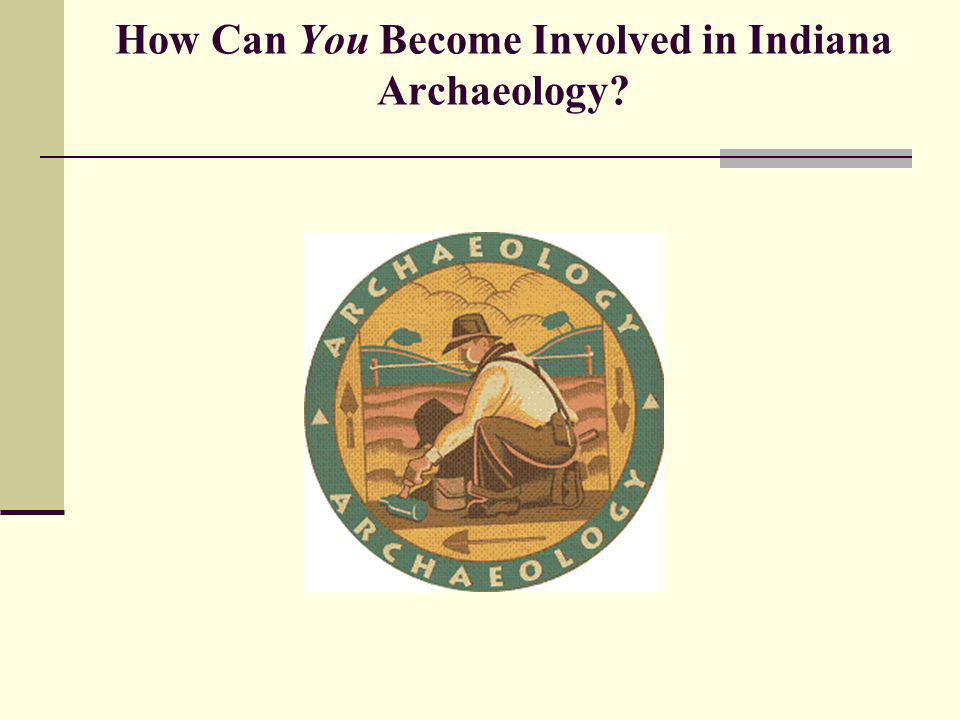 How Can You Become Involved in Indiana Archaeology