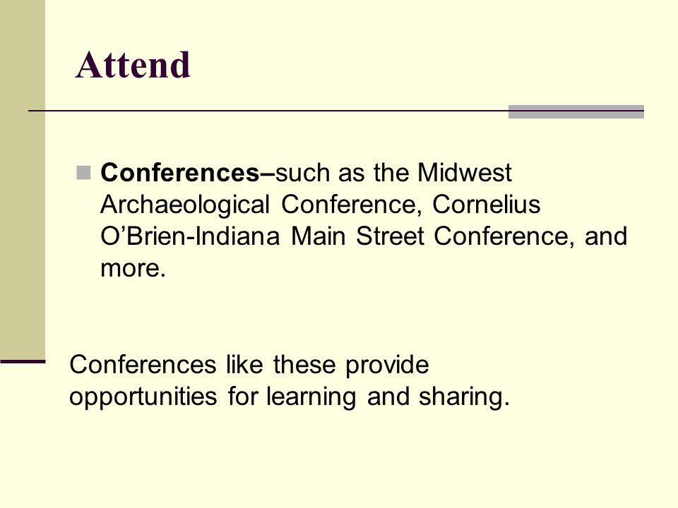Attend Conferences–such as the Midwest Archaeological Conference, Cornelius O'Brien-Indiana Main Street Conference, and more.