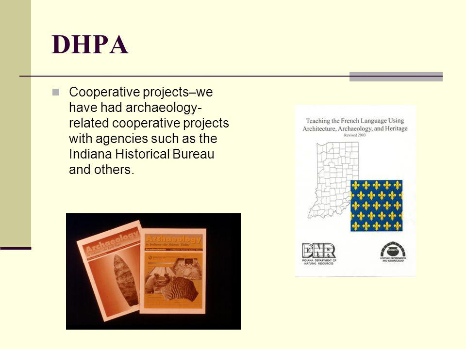 DHPA Cooperative projects–we have had archaeology- related cooperative projects with agencies such as the Indiana Historical Bureau and others.